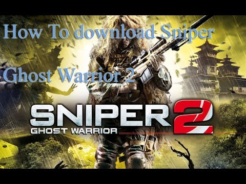 How to download and Install Sniper Ghost Warrior 2 Full for Pc