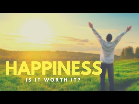 happiness:-is-it-worth-it?