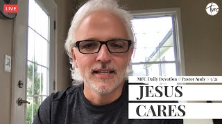 MFC Daily Devotion 5/21 // Jesus Cares // Pastor Andy Colagrosso