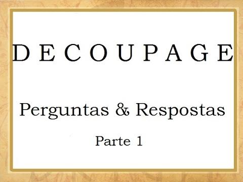 Decoupage - Perguntas Frequentes - Parte 1 (FAQ - Decoupage)