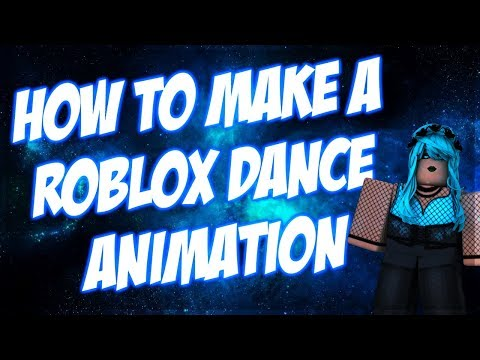 HOW TO MAKE A ROBLOX DANCE ANIMATION 2017/2018- TUTORIAL!