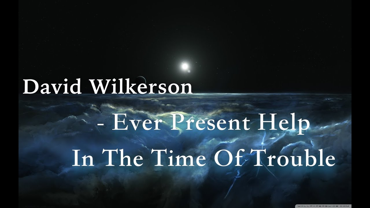 david wilkerson - ever present help in the time of trouble | full