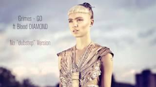 """Grimes - Go ft. Blood Diamond (No """"Trap"""" Version)"""