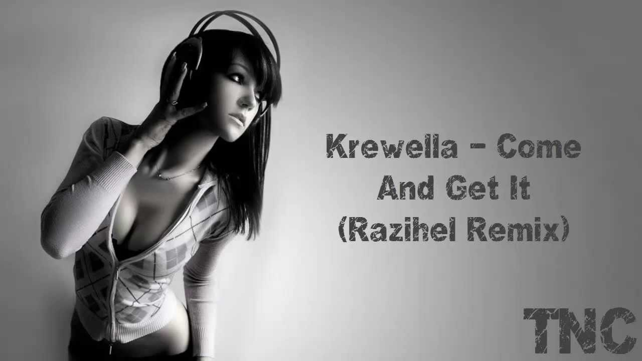 Krewella Come And Get It Razihel Remix Krewella Come And Get ...