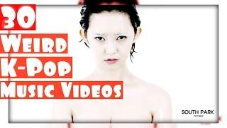 30 WEIRD K-POP MUSIC VIDEOS