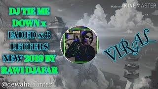 Download DJ TIE ME DOWN x FADED x 8 LETTERS NEW 2019-2020  BY RAWI DJAFAR