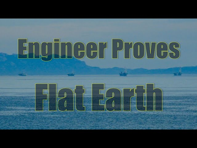 Engineer Proves Flat Earth