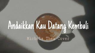 Andaikan Kau Datang Kembali- Koes Plus (cover by Michela Thea)- LIRIK