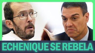 Echenique SE REBELA contra Pedro Sánchez