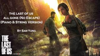 All Gone (No Escape) - The Last Of Us - (Piano & String Version) - by Sam Yung