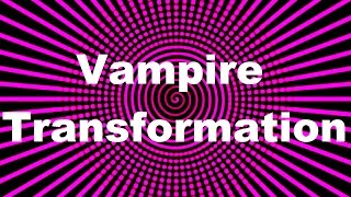 Vampire Transformation: Hypnosis
