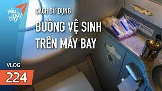 VLOG #224: 10 bí kíp sử dụng buồng vệ sinh trên máy bay | Yêu Máy Bay