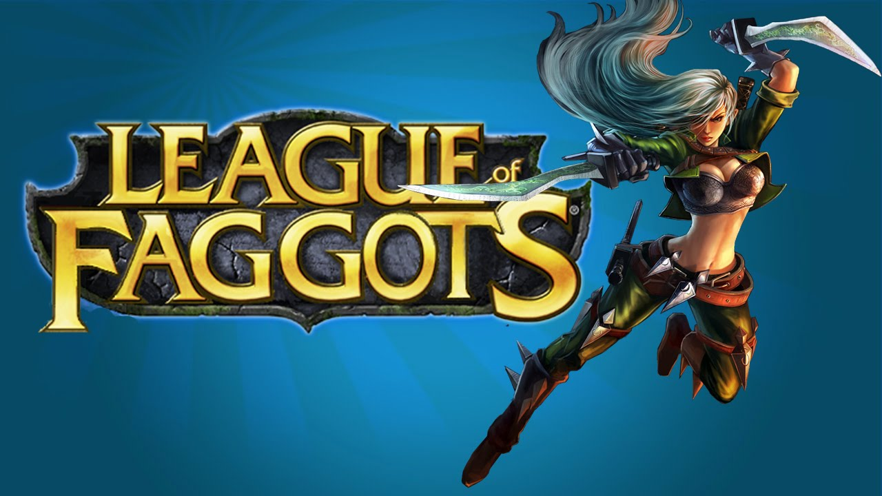 League of Legends - League of Faggots