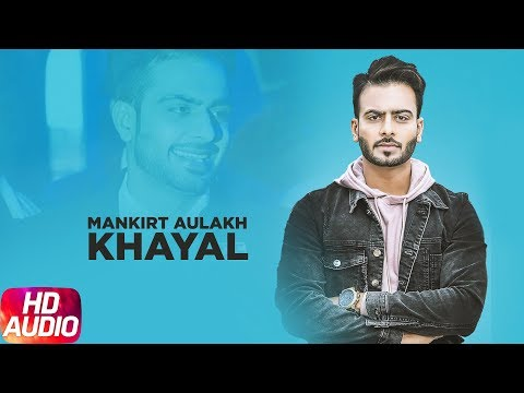 Khayal | Audio Song | Mankirt Aulakh | Sabrina Bajwa | Latest Punjabi Song 2018