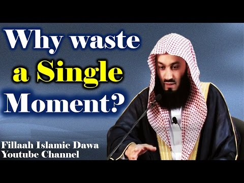 Why waste a Single Moment? ~ Mufti Ismail Menk┇23 Jan 2015!!!