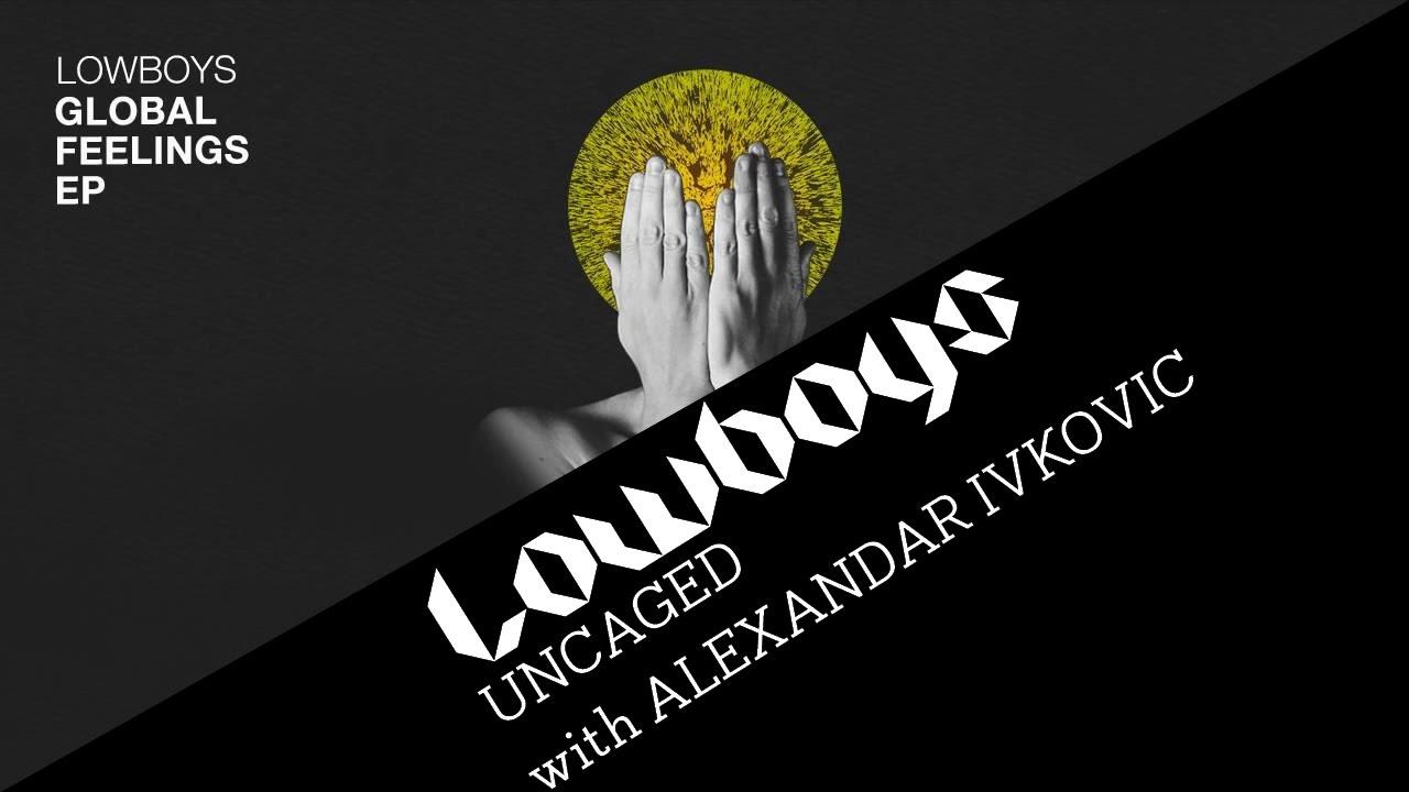 Lowboys, Alexander Ivkovic - 'Uncaged' [Phobiq]