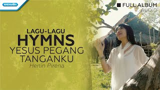 Lagu Lagu HYMNS - Herlin Pirena (Audio full album)