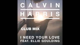 Calvin Harris & Ellie Goulding - Need Your Love CLUB MIX