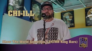 Chi-iLL - Show The World Somethin' (247HH King Bars)
