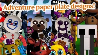 Adventure paper plate designs join the party! FNAF world news!