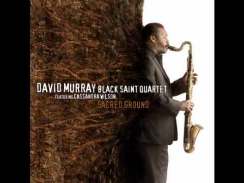 David Murray ft. Cassandra Wilson - Sacred ground
