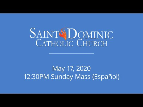 Saint Dominic Catholic Church // 5-17-20 12:30PM Sunday Mass (Español)