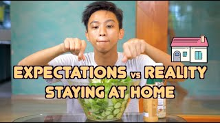 Expectations vs Reality (Staying At Home)