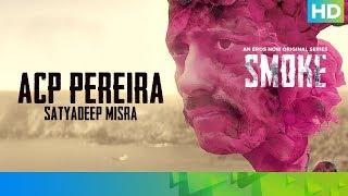 ACP Pereira by Satyadeep Misra   SMOKE   An Eros Now Original Series   All Episodes Streaming Now