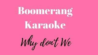 Why Don't We - Boomerang (Karaoke)