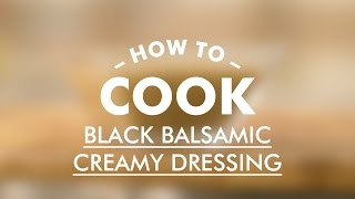 Black Balsamic Creamy Dressing || Basic Cooking Skills || Gastro Lab