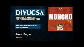 Moncho - Amor Fugaz