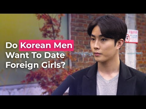 Do Korean Men Want To Date Foreign Girls? | Koreans Answer