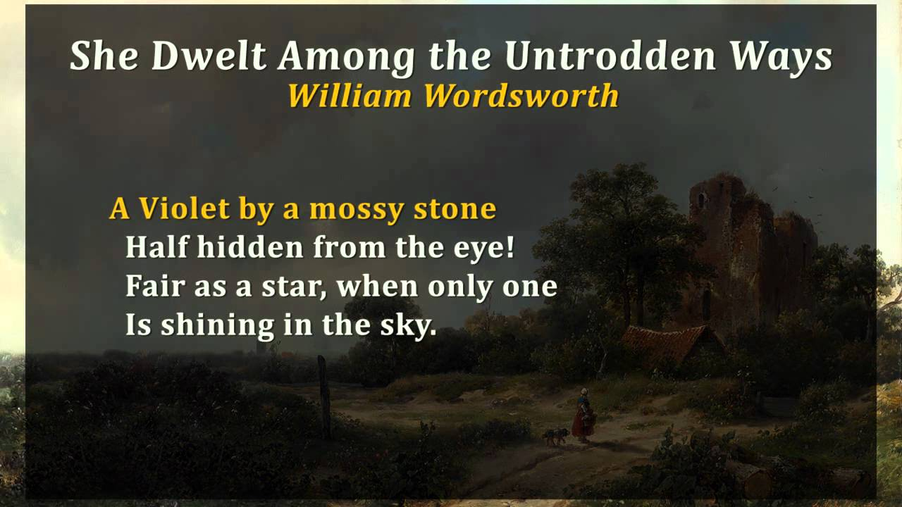 she dwelt among the untrodden ways by william wordsworth essay she dwelt among the untrodden ways by william wordsworth essay one day