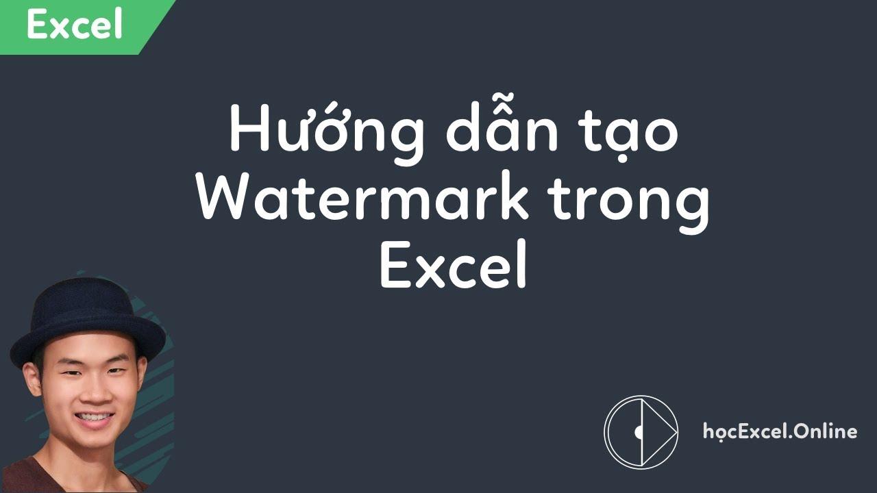 Hướng dẫn cách tạo Watermark trong Excel