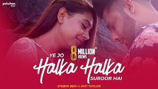 Ye Jo Halka Halka Suroor Hai | Stebin Ben Ft. Niti Taylor | Cover