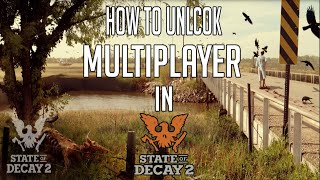 HOW TO UNLOCK MULTIPLAYER IN STATE OF DECAY 2 (STATE OF DECAY TUTORIAL)