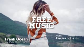 Frank Ocean - Ivy (Cafe Disko Remix)