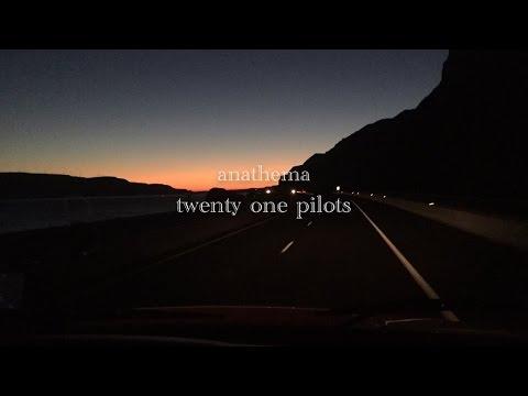 anathema - twenty one pilots (lyrics)
