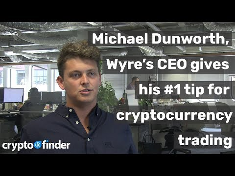 🔥Michael Dunworth, Wyre's CEO gives us his #1 tip for cryptocurrency trading