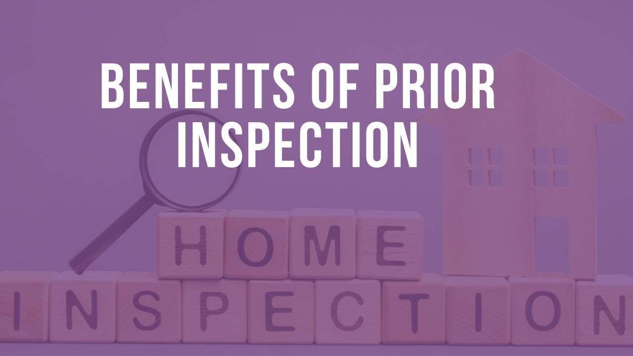 The Benefits Of Having Inspections Done Prior To Listing
