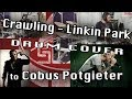 Crawling - Cobus Potgieter DRUM COVER Dedication by StiGy - RIP Chester of LP