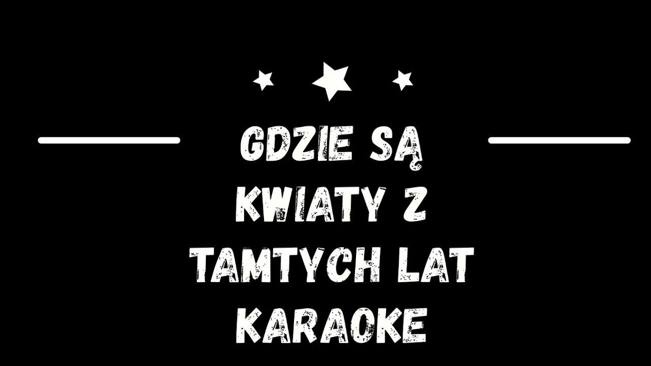 Gdzie Sa Kwiaty Z Tamtych Lat Patriotyczne Karaoke Youtube
