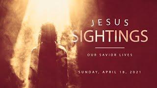 Jesus Sightings - The Upper Room (April 18, 2021 @ 9 am)