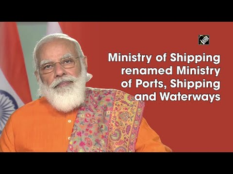 Ministry of Shipping renamed Ministry of Ports, Shipping and Waterways