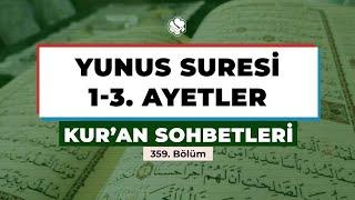 Kur'an Sohbetleri   YUNUS SURESİ 1-3. AYETLER