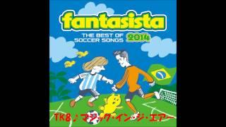 "V.A. ""FANTASISTA"" NON-STOP MEDLEY (Mixed by Takeru John Otguro) [サッカーコンピ『ファンタジスタ』メドレー]"