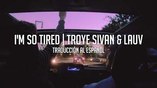I'm so tired... - Lauv & Troye Sivan   Traducción al Español