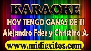 KARAOKE - HOY TENGO GANAS DE TI - ALEJANDRO FERNANDEZ Y CHRISTINA AGUILERA