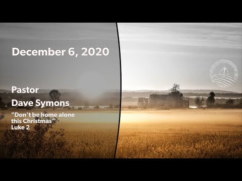 """CBC Service 2020-12-06   Pastor Dave Symons   """"Don't be home alone this Christmas"""" (Luke 2)"""