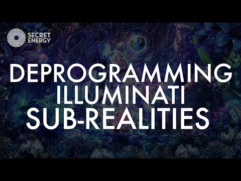 DEPROGRAMMING ILLUMINATI SUB REALITIES